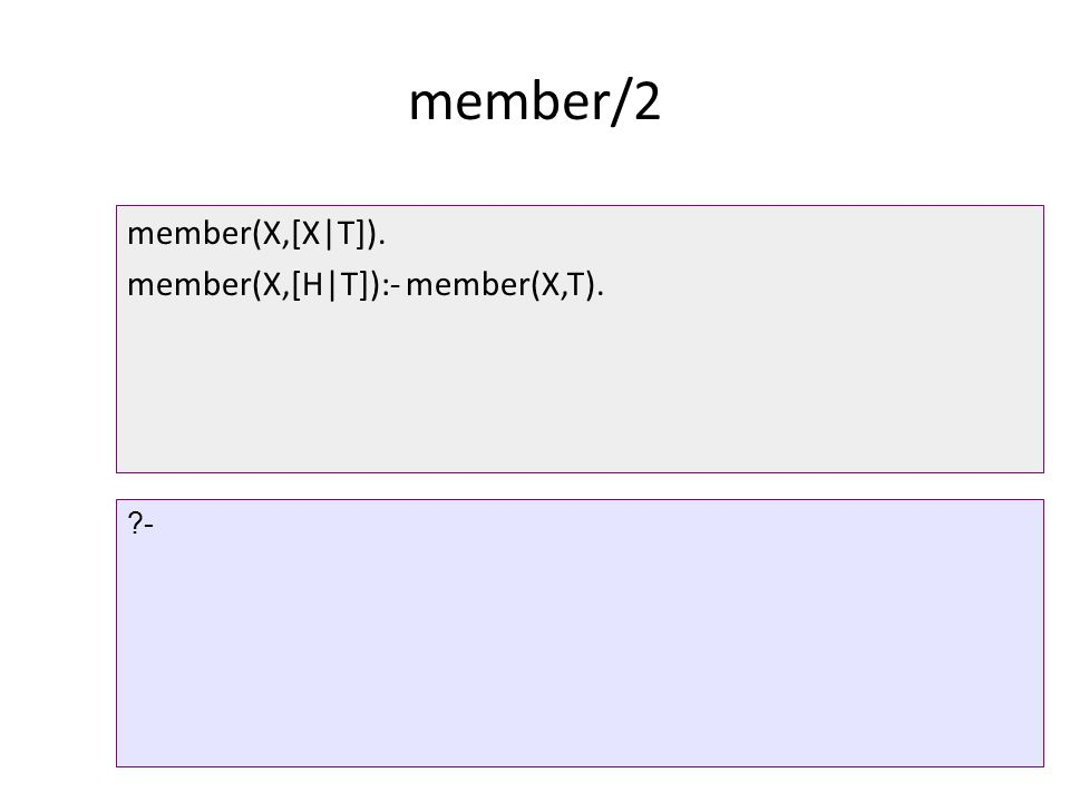 member/2 member(X,[X|T]). member(X,[H|T]):- member(X,T). -